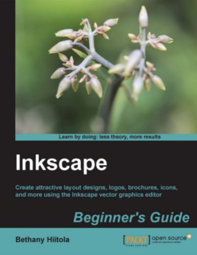 Inkscape: Beginner's guide, Bethany Hiitola, Packt Publishing, 2012